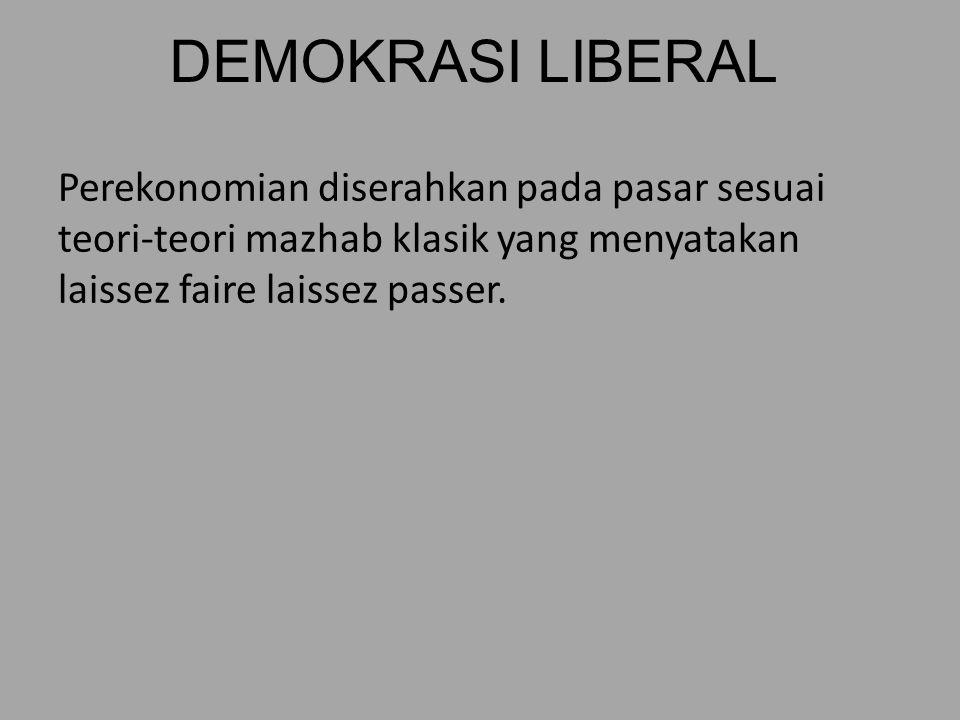 DEMOKRASI LIBERAL Perekonomian diserahkan pada pasar sesuai teori-teori mazhab klasik yang menyatakan laissez faire laissez passer.