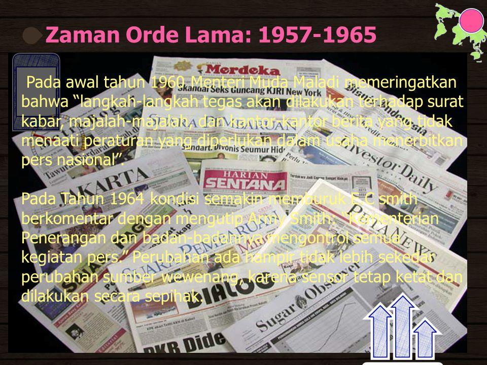 Zaman Orde Lama: 1957-1965 Pada awal tahun 1960 Menteri Muda Maladi memeringatkan bahwa langkah-langkah tegas akan dilakukan terhadap surat kabar, majalah-majalah, dan kantor-kantor berita yang tidak menaati peraturan yang diperlukan dalam usaha menerbitkan pers nasional .