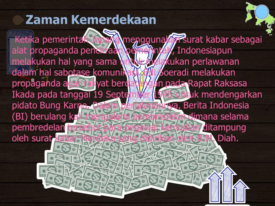 Zaman Kemerdekaan Ketika pemerintah Jepang menggunakan surat kabar sebagai alat propaganda pencitraan pemerintah, Indonesiapun melakukan hal yang sama untuk melakukan perlawanan dalam hal sabotase komunikasi.