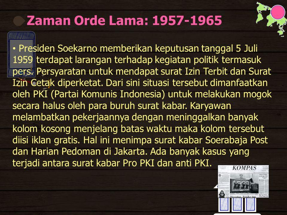 Zaman Orde Lama: 1957-1965 Presiden Soekarno memberikan keputusan tanggal 5 Juli 1959 terdapat larangan terhadap kegiatan politik termasuk pers.
