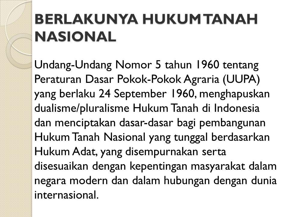 BERLAKUNYA HUKUM TANAH NASIONAL Undang-Undang Nomor 5 tahun 1960 tentang Peraturan Dasar Pokok-Pokok Agraria (UUPA) yang berlaku 24 September 1960, me