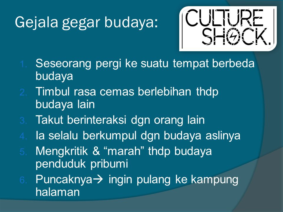 Gejala gegar budaya: 1.Seseorang pergi ke suatu tempat berbeda budaya 2.