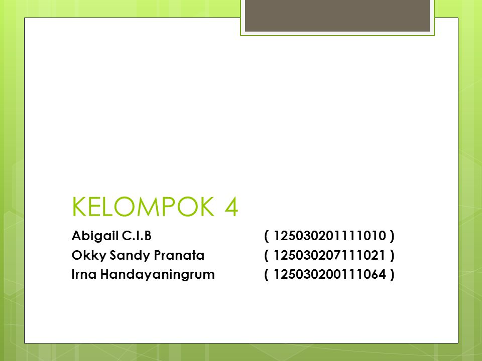 KELOMPOK 4 Abigail C.I.B ( 125030201111010 ) Okky Sandy Pranata ( 125030207111021 ) Irna Handayaningrum ( 125030200111064 )