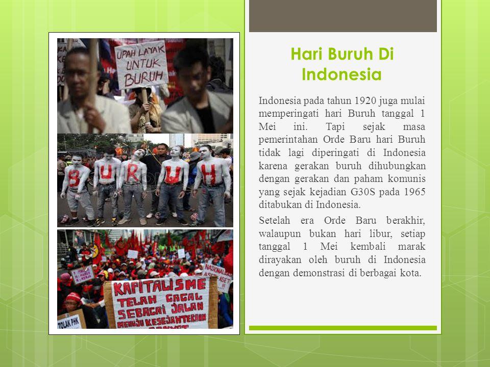 Hari Buruh Di Indonesia Indonesia pada tahun 1920 juga mulai memperingati hari Buruh tanggal 1 Mei ini.