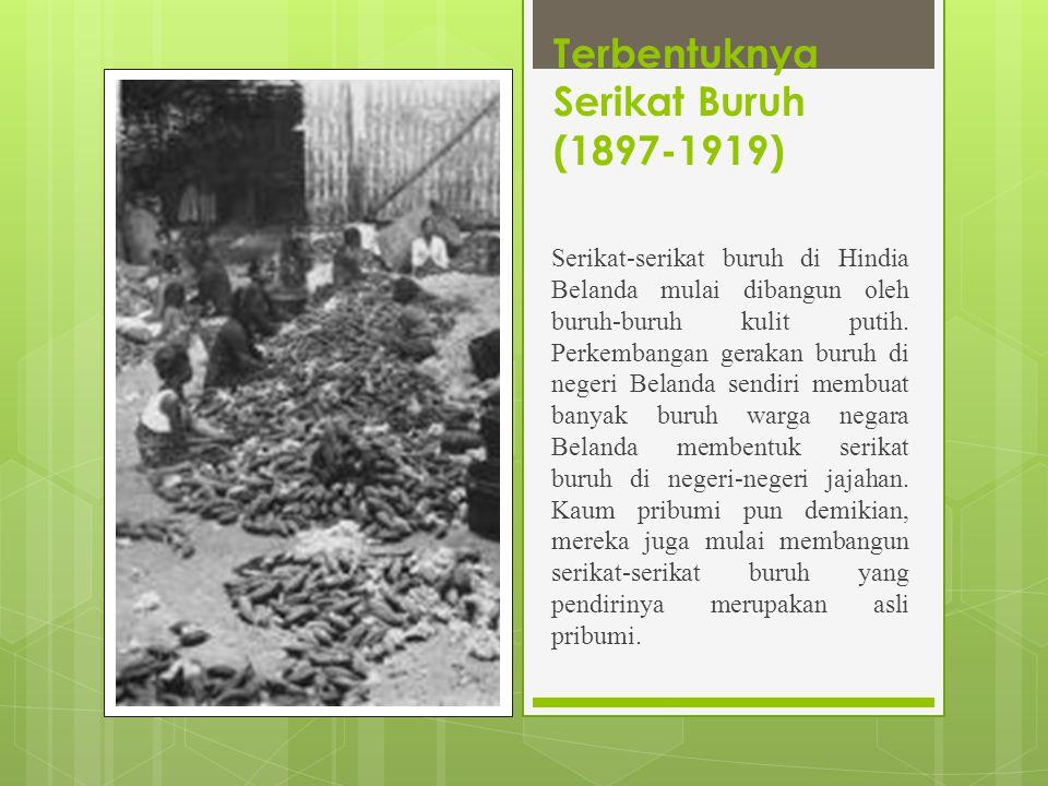 Terbentuknya Serikat Buruh (1897-1919) Serikat-serikat buruh di Hindia Belanda mulai dibangun oleh buruh-buruh kulit putih.