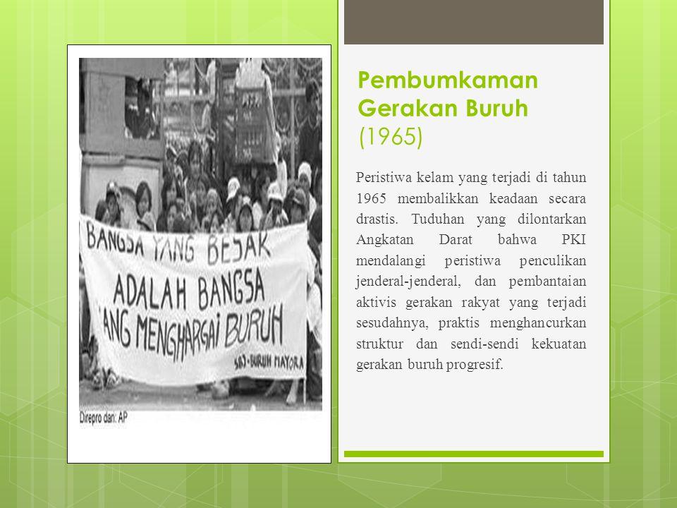 Pembumkaman Gerakan Buruh (1965) Peristiwa kelam yang terjadi di tahun 1965 membalikkan keadaan secara drastis.
