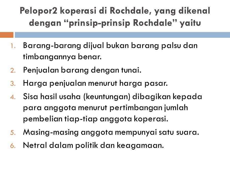 """Pelopor2 koperasi di Rochdale, yang dikenal dengan """"prinsip-prinsip Rochdale"""" yaitu 1. Barang-barang dijual bukan barang palsu dan timbangannya benar."""