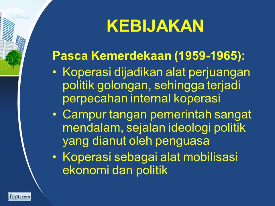 KEBIJAKAN Pasca Kemerdekaan (1959-1965): Koperasi dijadikan alat perjuangan politik golongan, sehingga terjadi perpecahan internal koperasi Campur tan