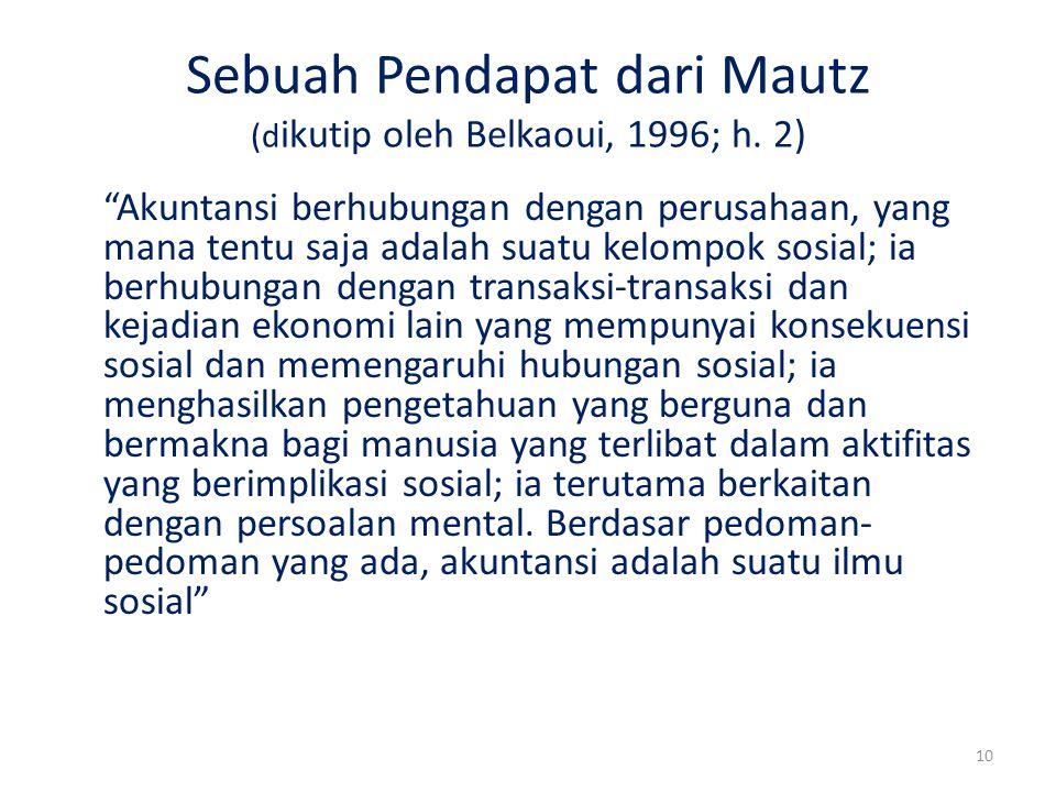 """10 Sebuah Pendapat dari Mautz (d ikutip oleh Belkaoui, 1996; h. 2) """"Akuntansi berhubungan dengan perusahaan, yang mana tentu saja adalah suatu kelompo"""