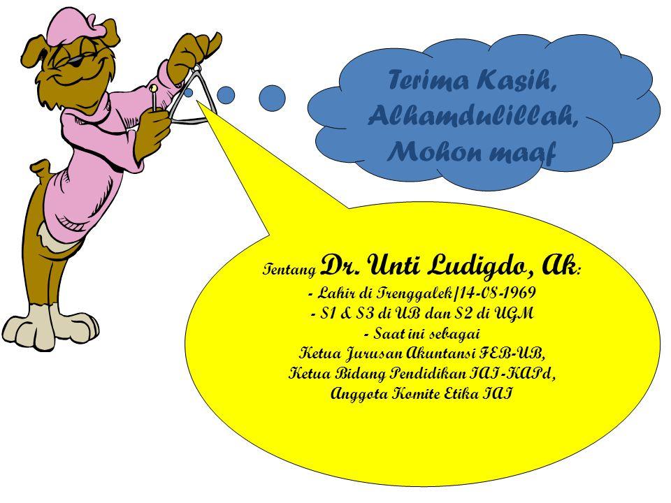 Terima Kasih, Alhamdulillah, Mohon maaf Tentang Dr. Unti Ludigdo, Ak : - Lahir di Trenggalek/14-08-1969 - S1 & S3 di UB dan S2 di UGM - Saat ini sebag