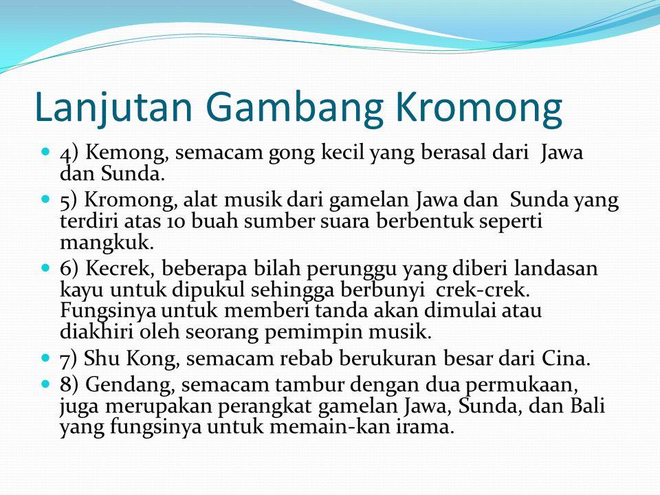 Lanjutan Gambang Kromong 4) Kemong, semacam gong kecil yang berasal dari Jawa dan Sunda.