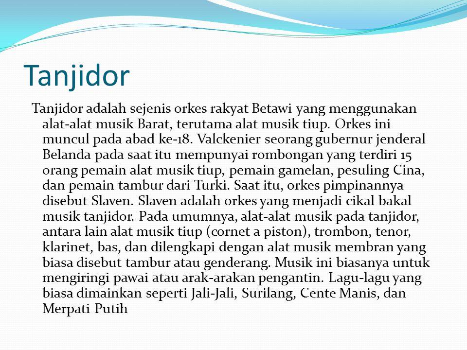 Tanjidor Tanjidor adalah sejenis orkes rakyat Betawi yang menggunakan alat-alat musik Barat, terutama alat musik tiup.