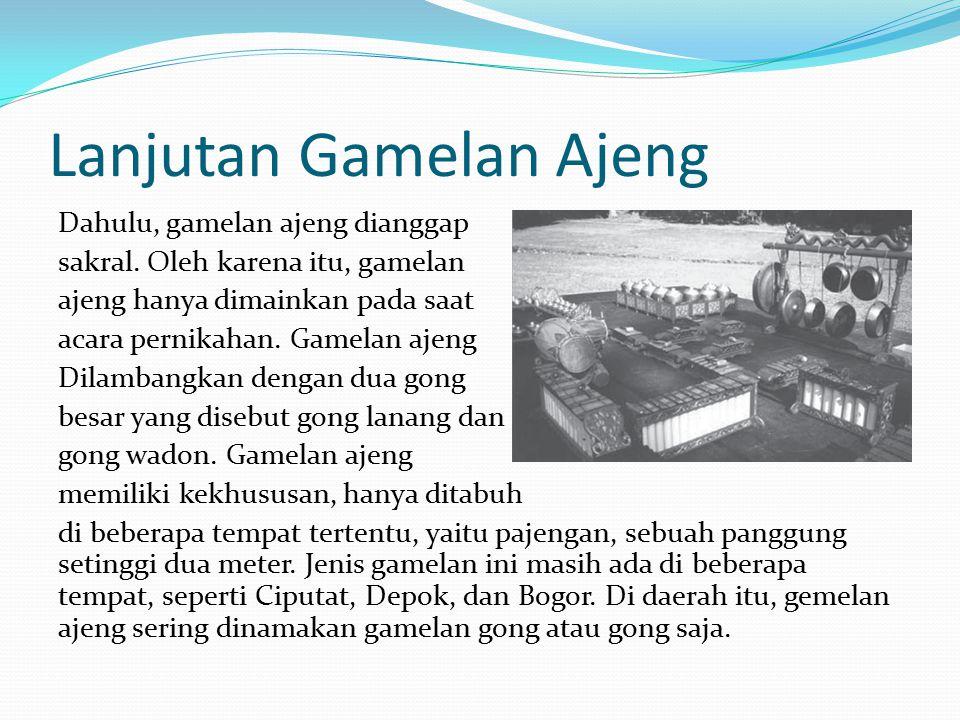Lanjutan Gamelan Ajeng Dahulu, gamelan ajeng dianggap sakral.