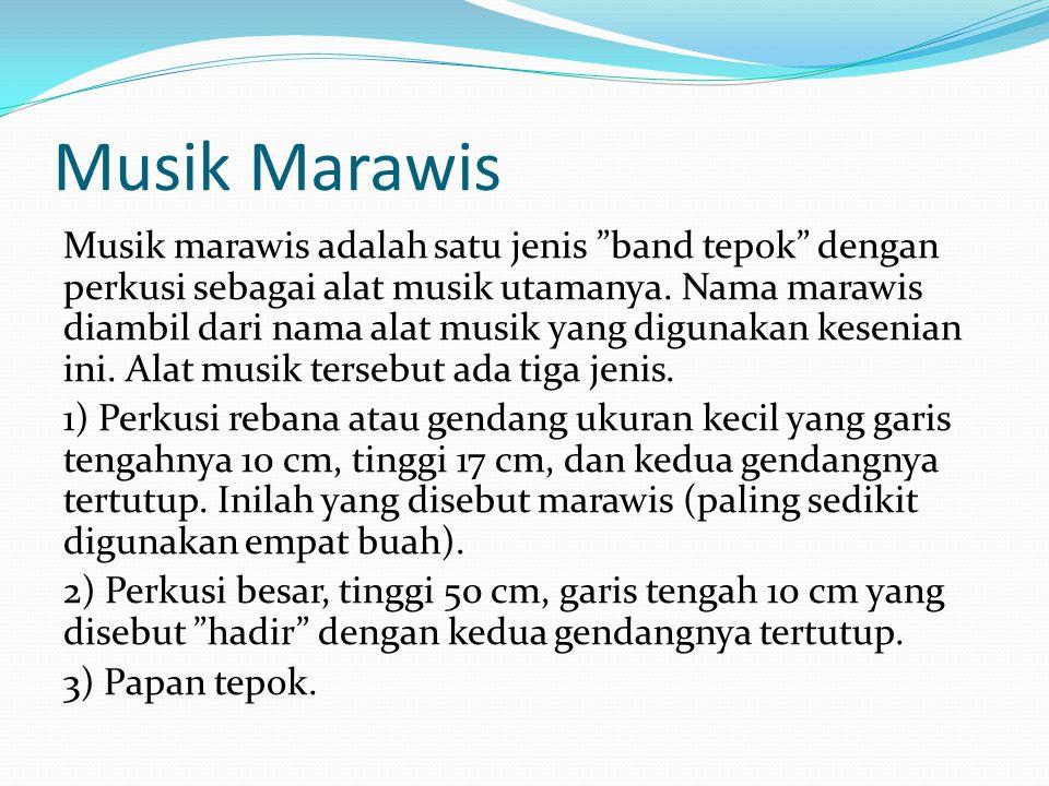 Musik Marawis Musik marawis adalah satu jenis band tepok dengan perkusi sebagai alat musik utamanya.