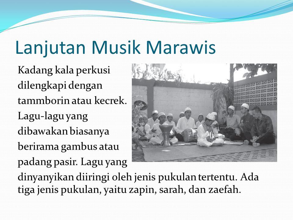 Lanjutan Musik Marawis Kadang kala perkusi dilengkapi dengan tammborin atau kecrek.