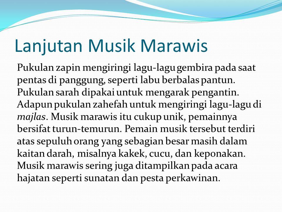 Lanjutan Musik Marawis Pukulan zapin mengiringi lagu-lagu gembira pada saat pentas di panggung, seperti labu berbalas pantun.