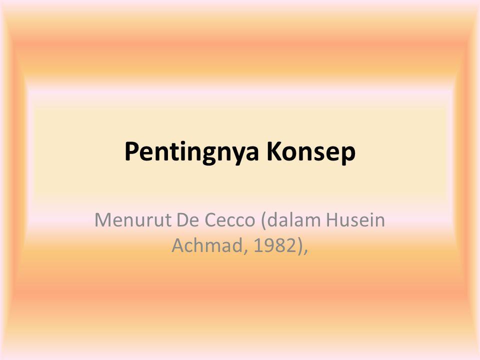 Pentingnya Konsep Menurut De Cecco (dalam Husein Achmad, 1982),