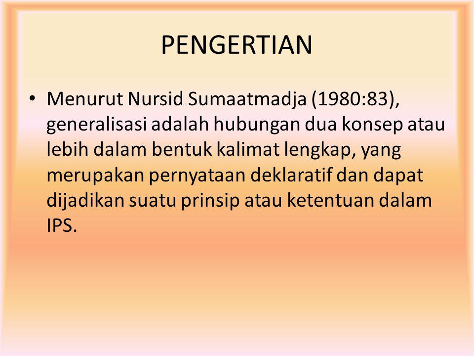 PENGERTIAN Menurut Nursid Sumaatmadja (1980:83), generalisasi adalah hubungan dua konsep atau lebih dalam bentuk kalimat lengkap, yang merupakan perny