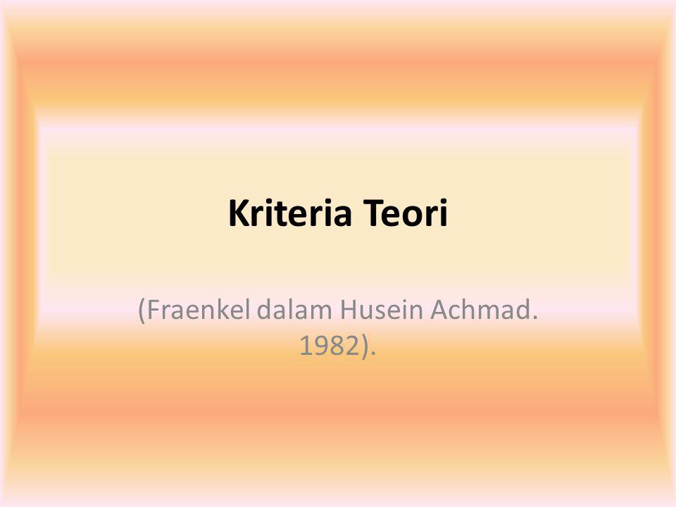 Kriteria Teori (Fraenkel dalam Husein Achmad. 1982).
