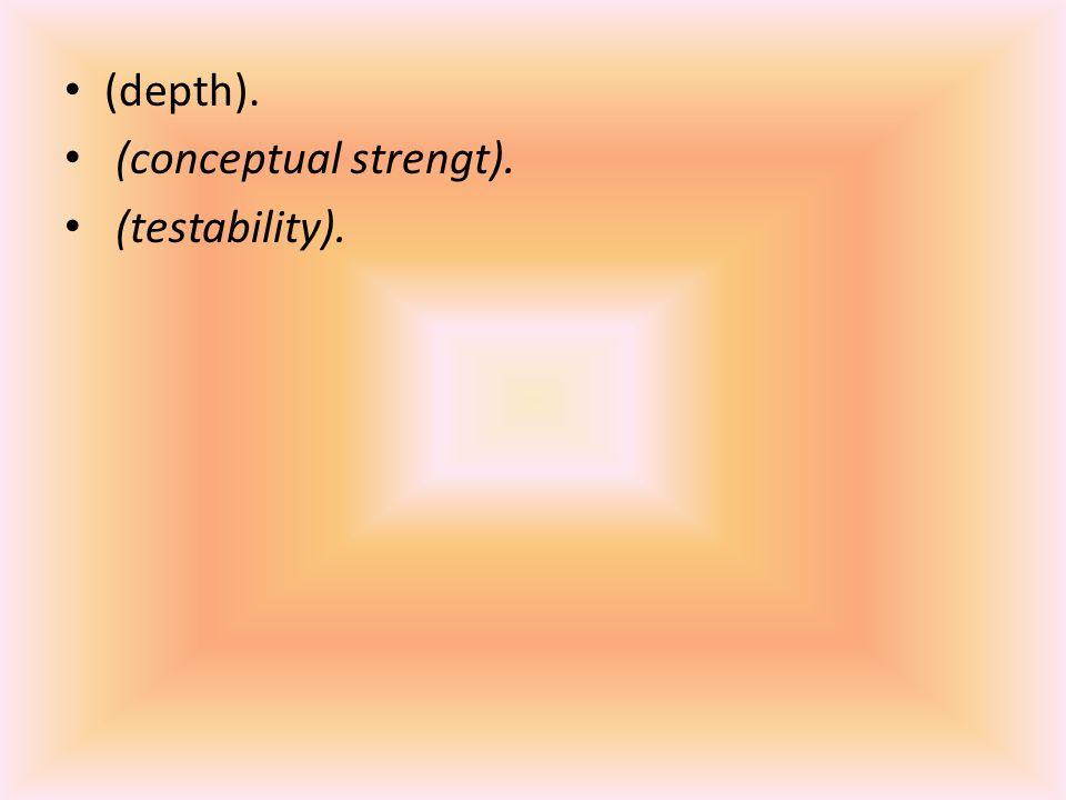 (depth). (conceptual strengt). (testability).