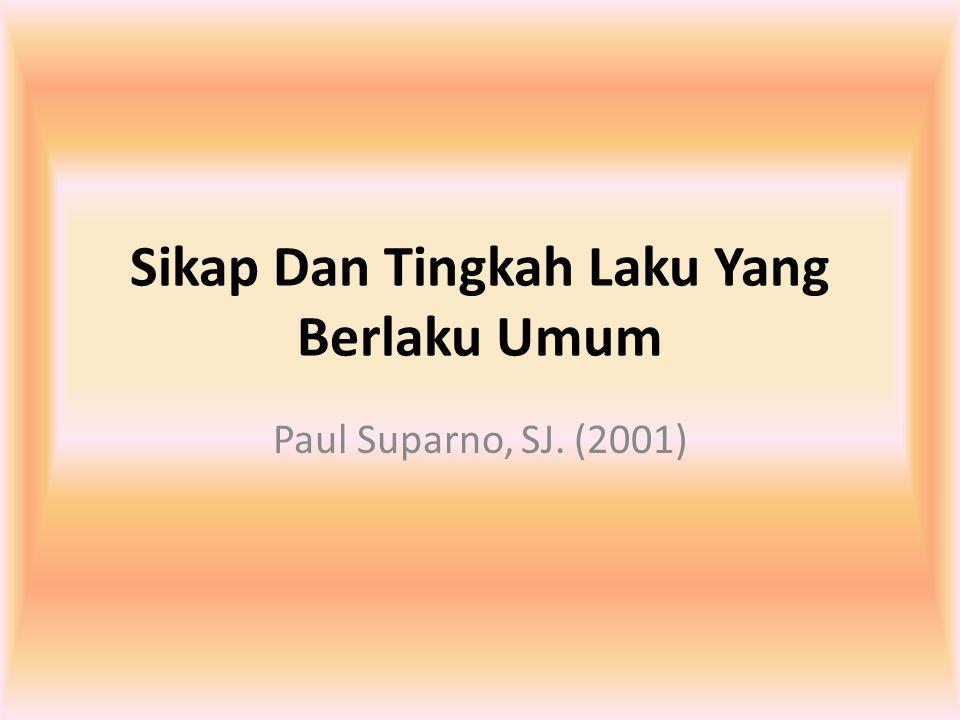 Sikap Dan Tingkah Laku Yang Berlaku Umum Paul Suparno, SJ. (2001)