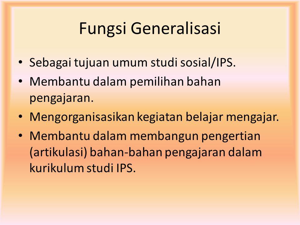 PENGERTIAN Menurut Nursid Sumaatmadja (1980:83), generalisasi adalah hubungan dua konsep atau lebih dalam bentuk kalimat lengkap, yang merupakan pernyataan deklaratif dan dapat dijadikan suatu prinsip atau ketentuan dalam IPS.