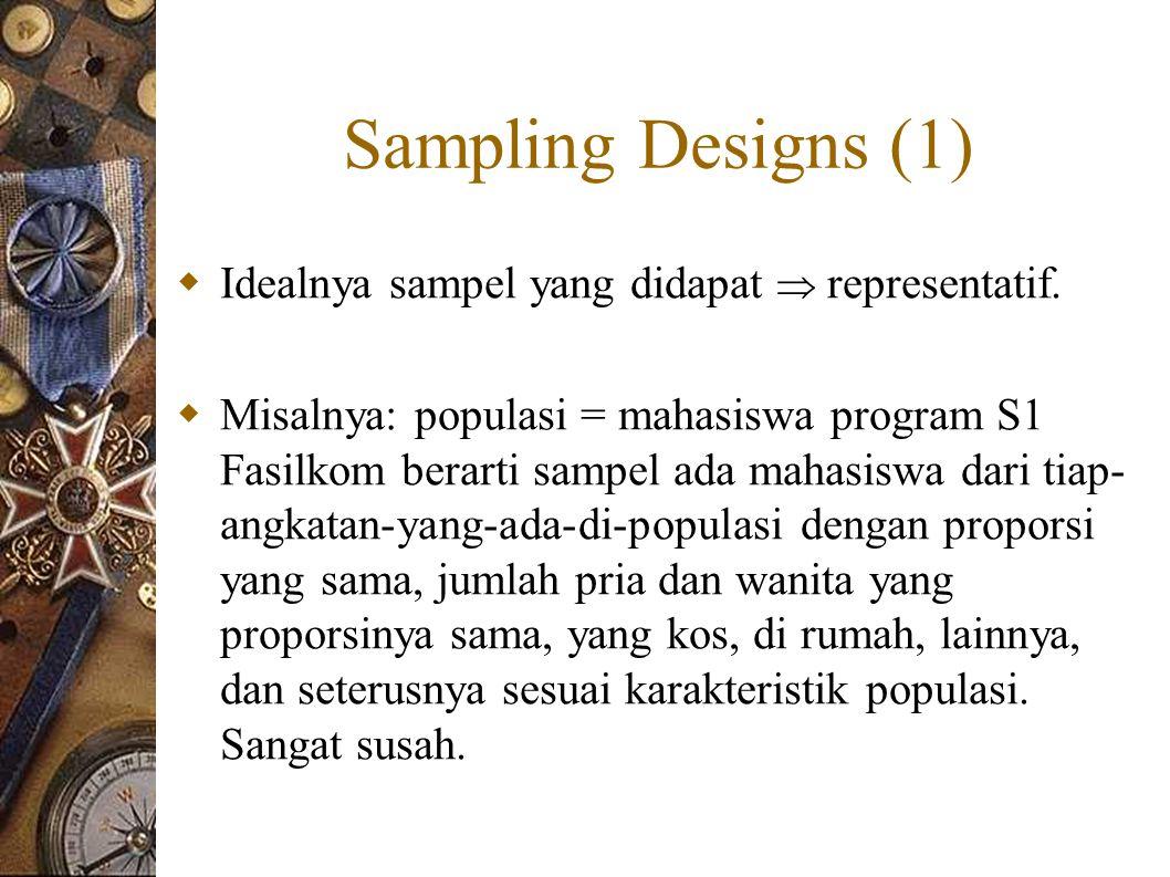 Sampling Designs (1)  Idealnya sampel yang didapat  representatif.