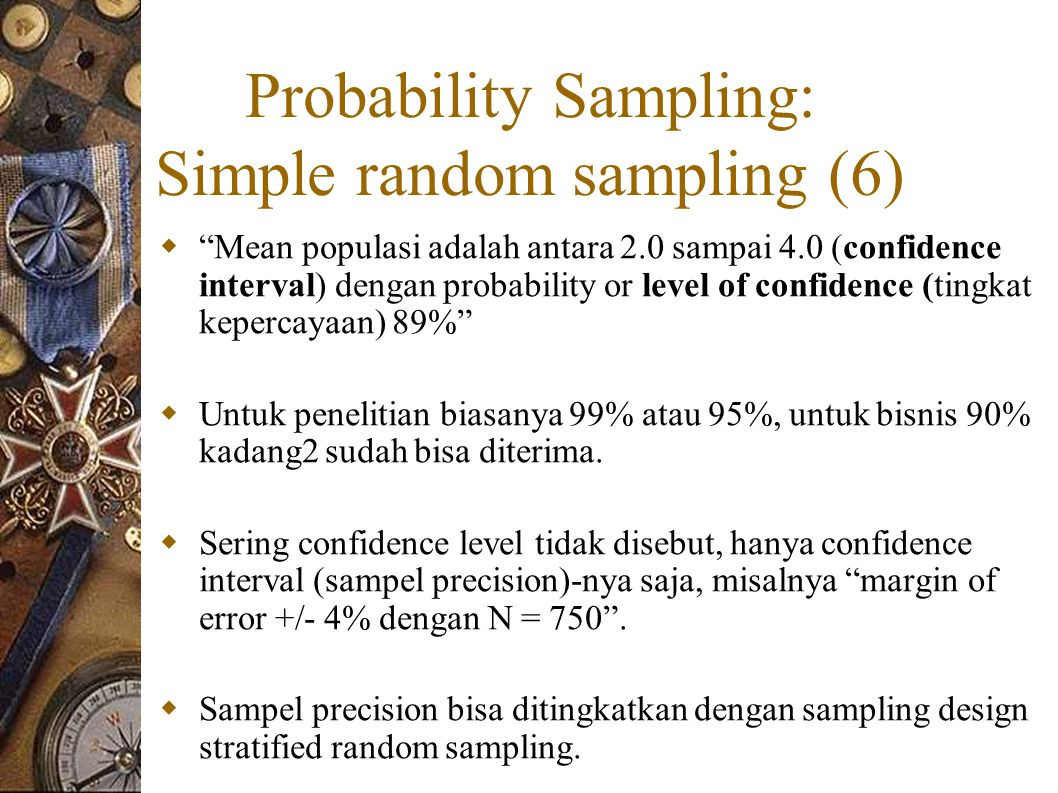 "Probability Sampling: Simple random sampling (6)  ""Mean populasi adalah antara 2.0 sampai 4.0 (confidence interval) dengan probability or level of co"