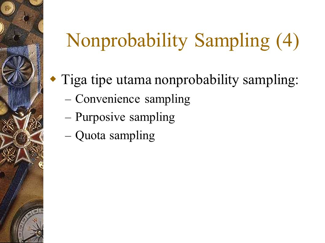 Nonprobability Sampling (4)  Tiga tipe utama nonprobability sampling: – Convenience sampling – Purposive sampling – Quota sampling