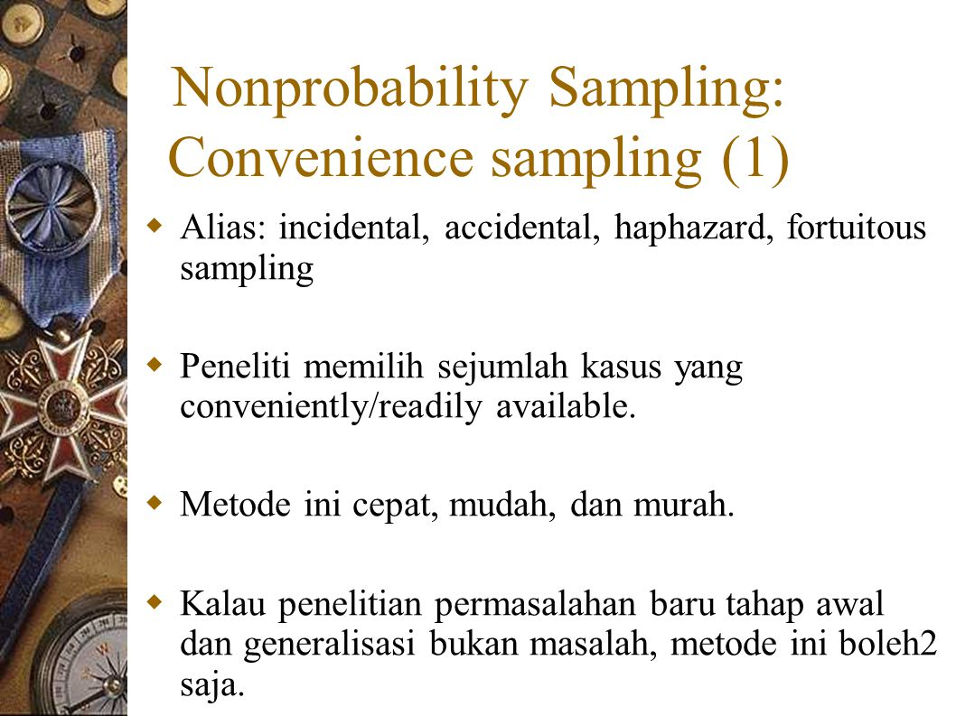 Nonprobability Sampling: Convenience sampling (1)  Alias: incidental, accidental, haphazard, fortuitous sampling  Peneliti memilih sejumlah kasus ya