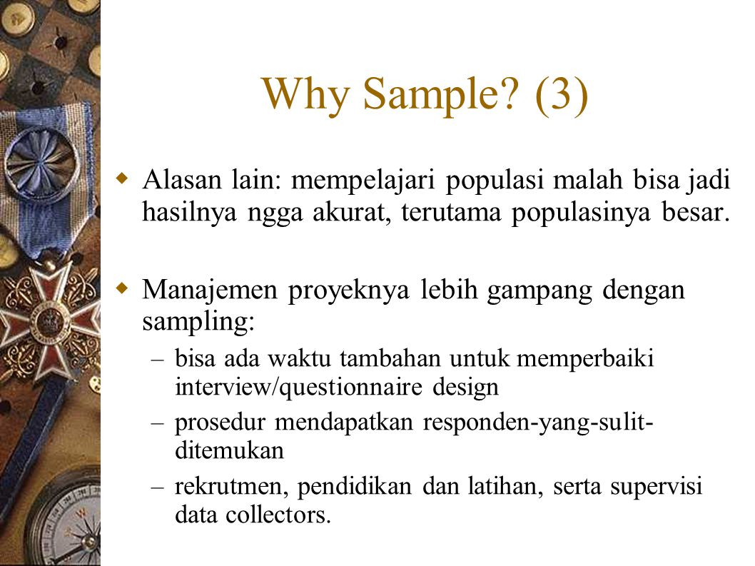 Faktor2 yang Mempengaruhi Sampling Design (1)  Tergantung pada: – What is the stage of research.