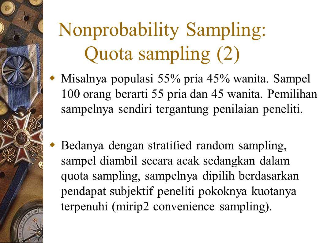 Nonprobability Sampling: Quota sampling (2)  Misalnya populasi 55% pria 45% wanita.