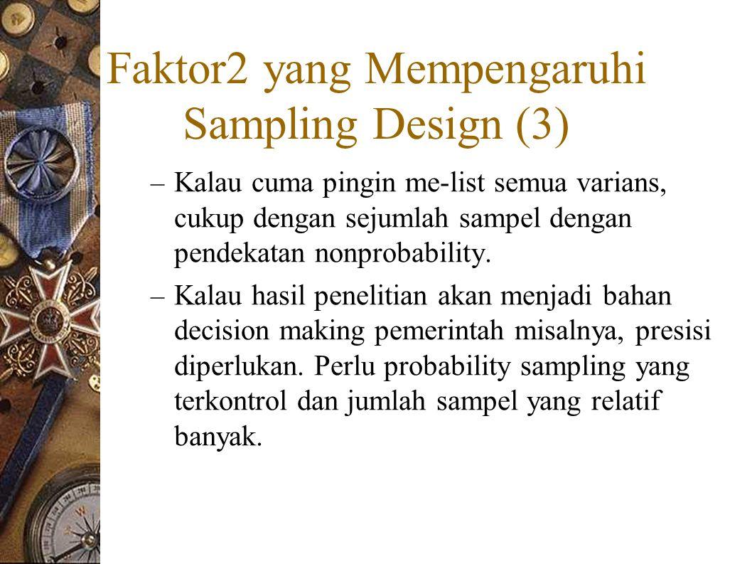 Faktor2 yang Mempengaruhi Sampling Design (3) – Kalau cuma pingin me-list semua varians, cukup dengan sejumlah sampel dengan pendekatan nonprobability.