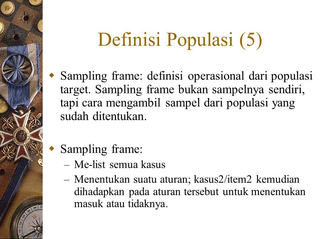 Definisi Populasi (5)  Sampling frame: definisi operasional dari populasi target.