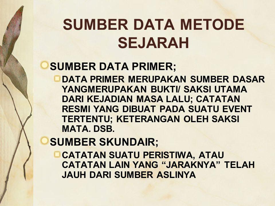 SUMBER DATA METODE SEJARAH SUMBER DATA PRIMER; DATA PRIMER MERUPAKAN SUMBER DASAR YANGMERUPAKAN BUKTI/ SAKSI UTAMA DARI KEJADIAN MASA LALU; CATATAN RE