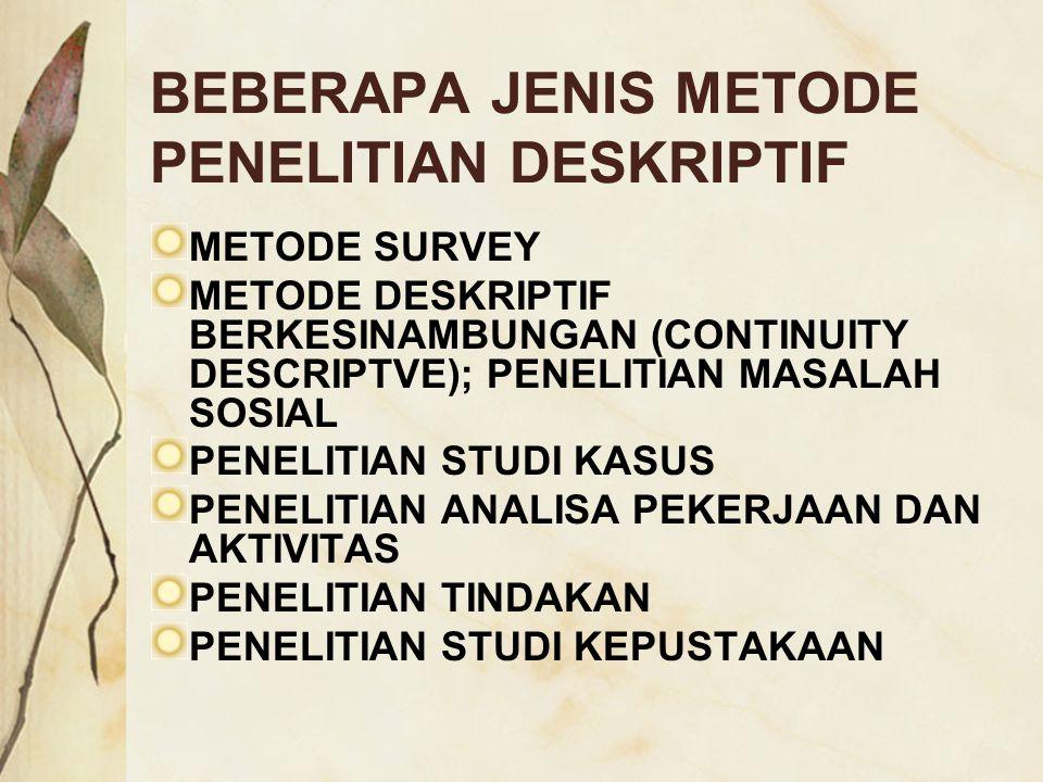 BEBERAPA JENIS METODE PENELITIAN DESKRIPTIF METODE SURVEY METODE DESKRIPTIF BERKESINAMBUNGAN (CONTINUITY DESCRIPTVE); PENELITIAN MASALAH SOSIAL PENELI
