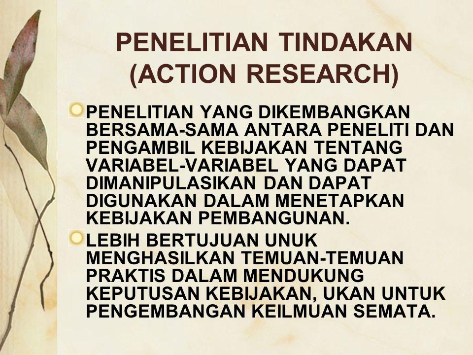 PENELITIAN TINDAKAN (ACTION RESEARCH) PENELITIAN YANG DIKEMBANGKAN BERSAMA-SAMA ANTARA PENELITI DAN PENGAMBIL KEBIJAKAN TENTANG VARIABEL-VARIABEL YANG