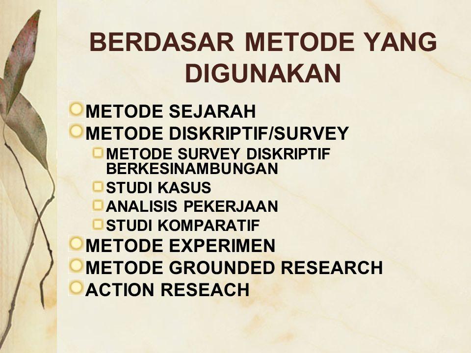 BERDASAR METODE YANG DIGUNAKAN METODE SEJARAH METODE DISKRIPTIF/SURVEY METODE SURVEY DISKRIPTIF BERKESINAMBUNGAN STUDI KASUS ANALISIS PEKERJAAN STUDI