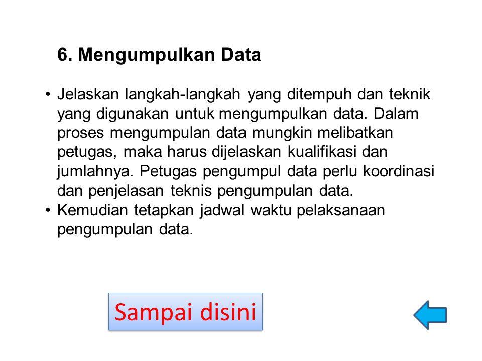 6. Mengumpulkan Data Jelaskan langkah-langkah yang ditempuh dan teknik yang digunakan untuk mengumpulkan data. Dalam proses mengumpulan data mungkin m