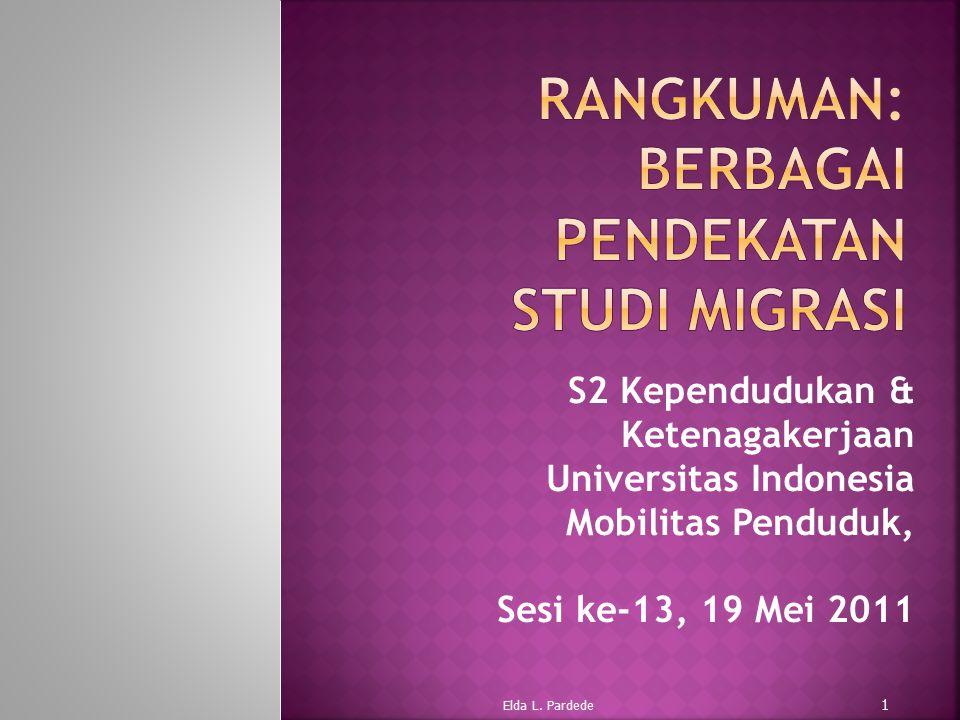 S2 Kependudukan & Ketenagakerjaan Universitas Indonesia Mobilitas Penduduk, Sesi ke-13, 19 Mei 2011 1 Elda L. Pardede