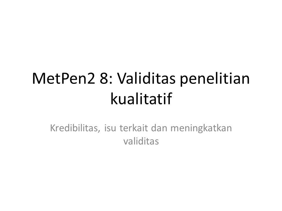 MetPen2 8: Validitas penelitian kualitatif Kredibilitas, isu terkait dan meningkatkan validitas
