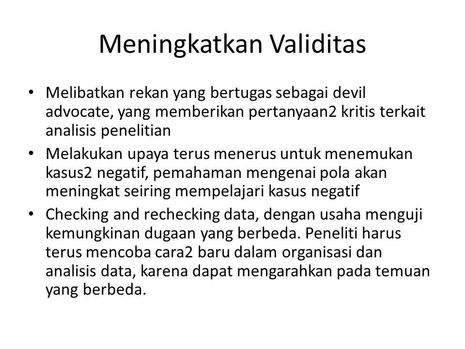Meningkatkan Validitas Melibatkan rekan yang bertugas sebagai devil advocate, yang memberikan pertanyaan2 kritis terkait analisis penelitian Melakukan