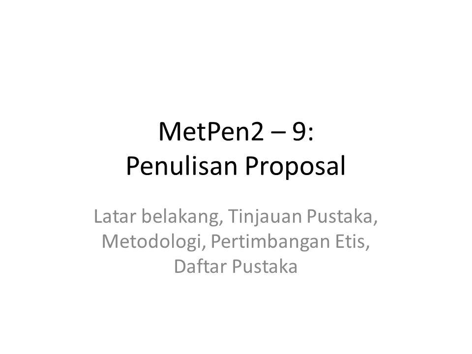 MetPen2 – 9: Penulisan Proposal Latar belakang, Tinjauan Pustaka, Metodologi, Pertimbangan Etis, Daftar Pustaka