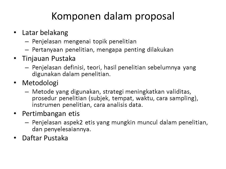 Komponen dalam proposal Latar belakang – Penjelasan mengenai topik penelitian – Pertanyaan penelitian, mengapa penting dilakukan Tinjauan Pustaka – Pe
