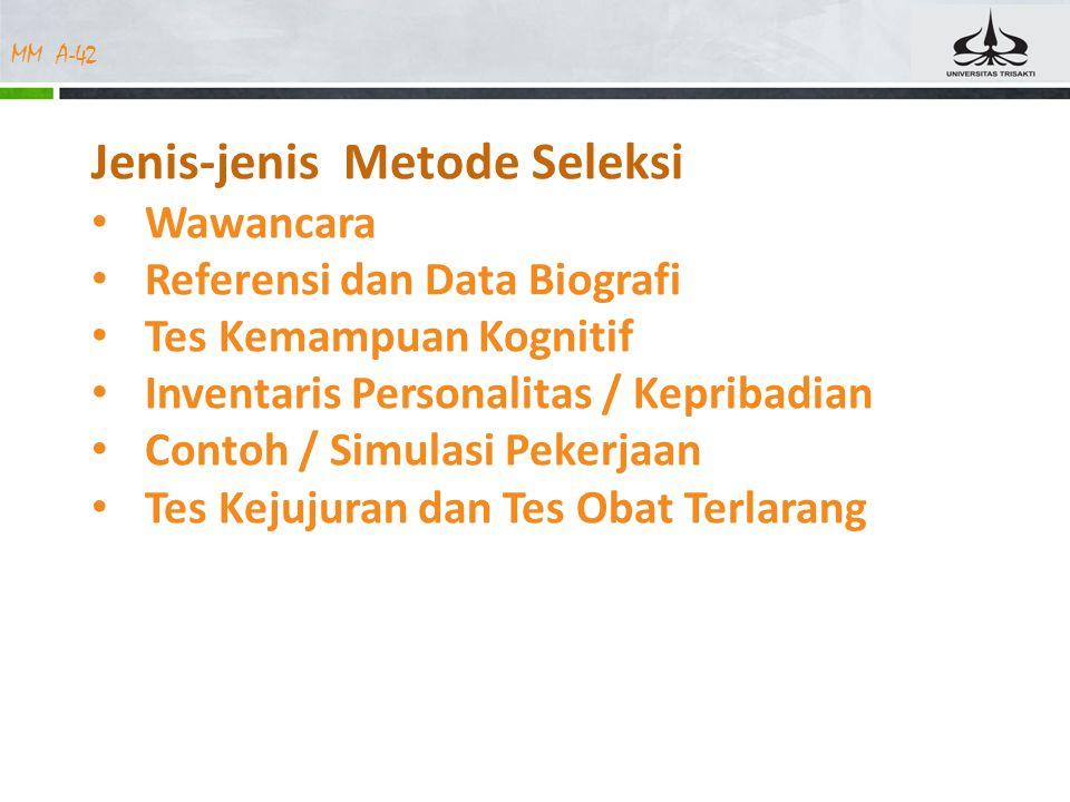 MM A-42 Jenis-jenis Metode Seleksi Wawancara Referensi dan Data Biografi Tes Kemampuan Kognitif Inventaris Personalitas / Kepribadian Contoh / Simulas