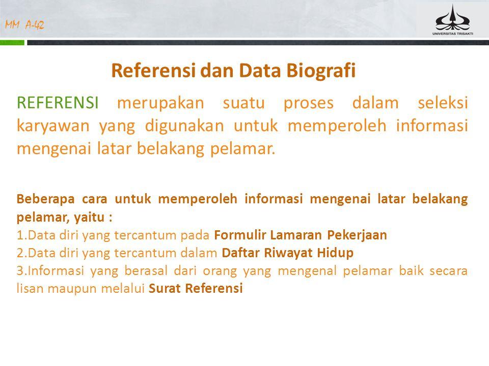 MM A-42 Referensi dan Data Biografi REFERENSI merupakan suatu proses dalam seleksi karyawan yang digunakan untuk memperoleh informasi mengenai latar belakang pelamar.