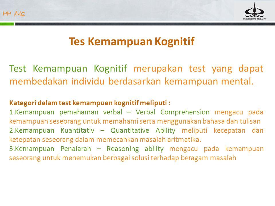 MM A-42 Tes Kemampuan Kognitif Test Kemampuan Kognitif merupakan test yang dapat membedakan individu berdasarkan kemampuan mental.