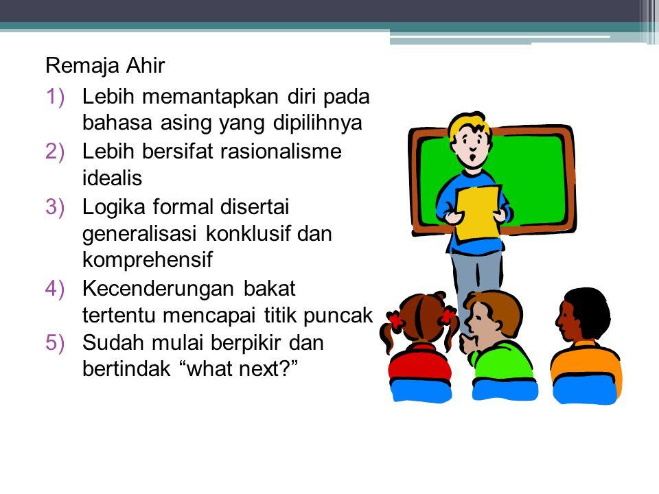 Perkembangan Bahasa dan Perilaku Kognitif Remaja Remaja Awal a)Perkembangan bahasa sandi dan mulai tertarik bahasa asing b)Lebih bersifat realism krit