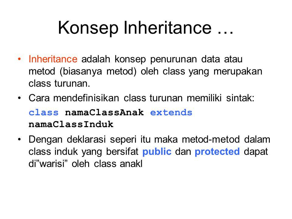 Konsep Inheritance … Inheritance adalah konsep penurunan data atau metod (biasanya metod) oleh class yang merupakan class turunan. Cara mendefinisikan