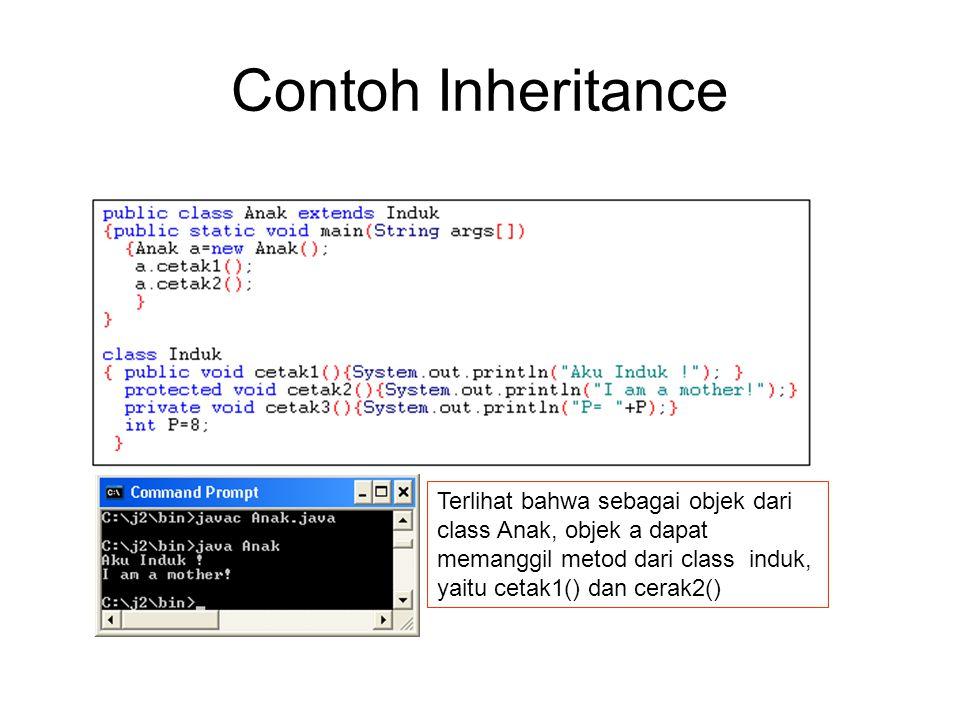 Contoh Inheritance Terlihat bahwa sebagai objek dari class Anak, objek a dapat memanggil metod dari class induk, yaitu cetak1() dan cerak2()